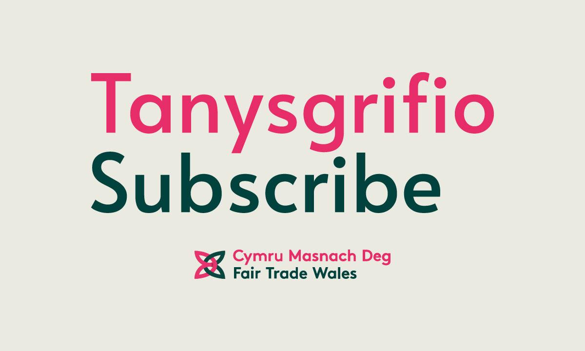 Subscribe to Fair Trade Wales   Tanysgrifiwch i Gymru Masnach Deg